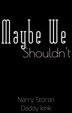 Maybe We Shouldn't -n.s- by racontevr