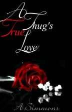 A Thug's True Love [UNEDITED] by Miss_Hoodnificent