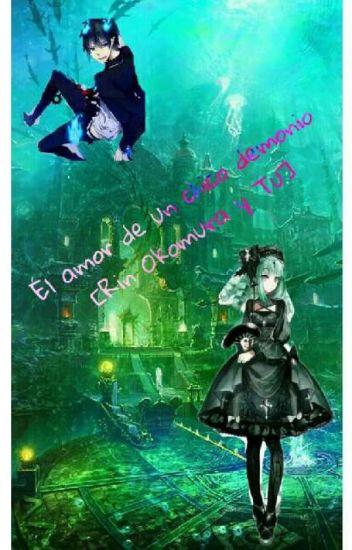 El Amor De Un Chico Demonio Rin Okumura Y Tu