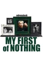 My First of Nothing by Adrenalock