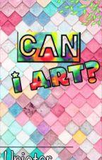 Can I Art? by Uniator