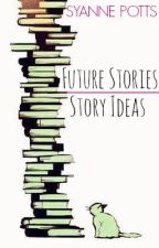 Future Stories | Story ideas by SyannePotts