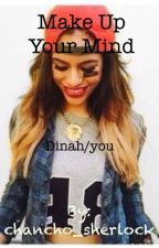 Make up your mind Dinah/you  by chancho_sherlock