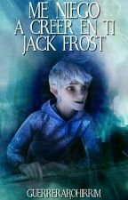 Me Niego A Creer En  Ti, Jack Frost (Completa) by Xx_5secondsOfMe_xX