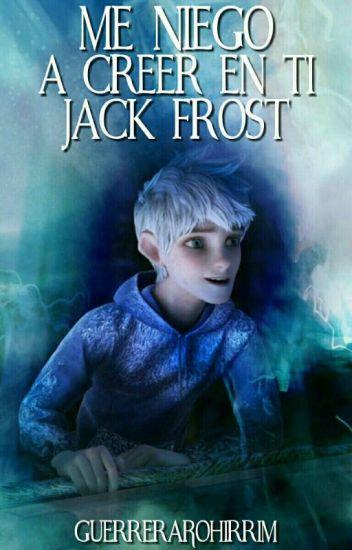 Me Niego A Creer En  Ti, Jack Frost (Completa) [Corrigiendo]