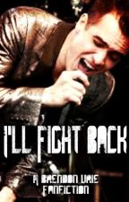 I'll Fight back ( A Brendon Urie Fanfiction by KiwiKittenn
