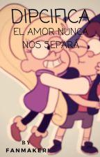 Dipcifica: El amor nunca nos separará by Nataliagm07