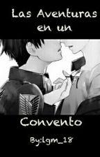 Las Aventuras en un Convento (Yaoi) by lgm_18