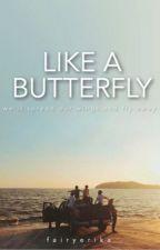 Like a Butterfly (on hiatus) by yuueri