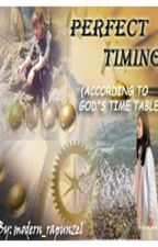 PERFECT TIMING(God's time table) by modern_rapunzel22