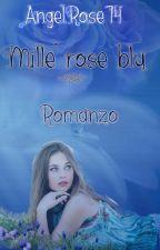 Mille rose blu (#Wattys2016) by AngelRose74