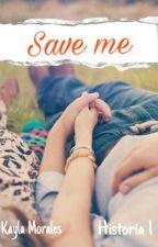 Save Me #Wattys 2017 by kayla_mt2402