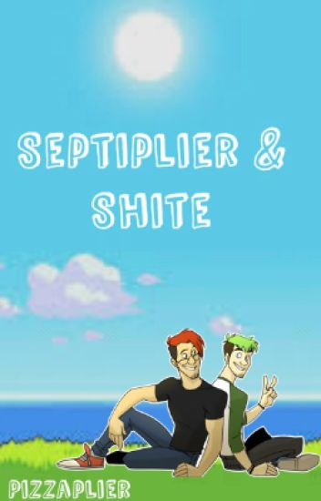 Septiplier & shite<3