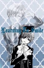 Learning to Smile :: Step One (Ciel Phantomhive X Reader) by cookiecat567