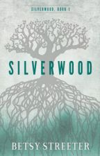 Silverwood Book I by betsystreeter