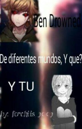 De Diferentes Mundos, Y Que?   Ben Drowned Y Tu by pelimorada_sinnombre