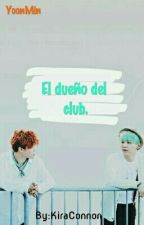 El Dueño del Club. [YoonMin] by KiraConnor