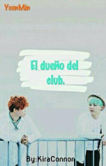 El Dueño del Club. [YoonMin]
