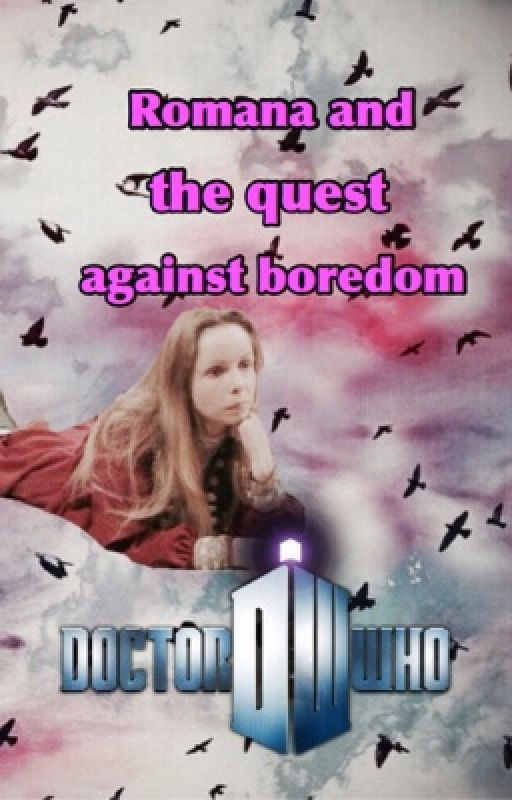 Romana and the quest against boredom by BaD_Wolf16