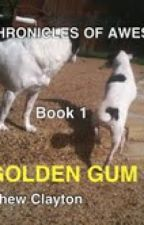 The Chronicles of Awesomeland Book One: The Golden Gum Pack by MattyC419