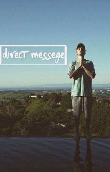 Direct Message// Justin Bieber