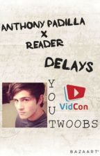Anthony Padilla x Reader: Delays by YouTwoobs