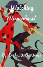 Watching Miraculous; Tales of LadyBug and Chat Noir by Books_With_Wings