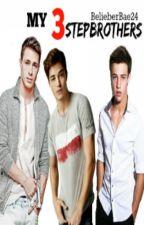My 3 Stepbrothers - (BelieberBae24) by BelieberBae24