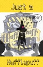 Just a hufflepuff (Hp fanfic) by hogwarts_hufflepuff