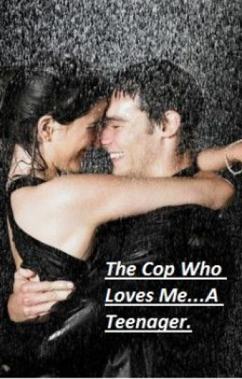 The Cop Who Loves Me...A Teenager