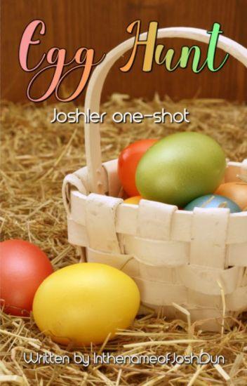 Egg Hunt (a Joshler one-shot) (lots of smut in part 3!)