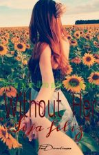 Without Her H.S ( Sequela de 62DWI. ) (Completa.) by TwoDirectionxx