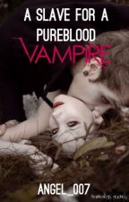A Slave for a Pureblood Vampire by Angel_007
