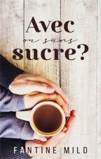 Avec ou sans sucre? by TrueWordOfLove
