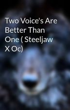Two Voice's Are Better Than One ( Steeljaw X Oc) by Cyberwolf02