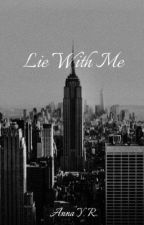 Lie With Me (formerly known as Mr. Arrogant) by ItsAnaHere