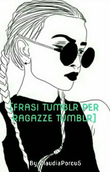 Frasi Tumblr Per Ragazze Tumblr Claudia Porcu Wattpad