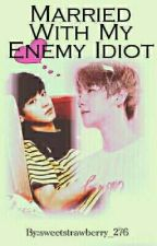 (chanbaek) married with my enemy idiot by sweetstrawberry_276
