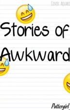 Stories of Awkward by -PotterGirl123-