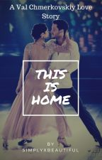 This is Home (Val Chmerkovskiy Love Story) by SimplyxBeautiful