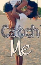 Catch Me by BooksAreMyHeroin
