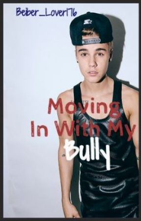 Moving in with the bully  *EDITING* by selenaaaasantoss