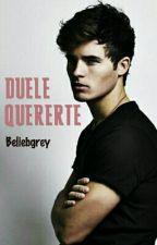 Duele Quererte by Beliebgrey