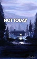 Not Today by dannimonk13
