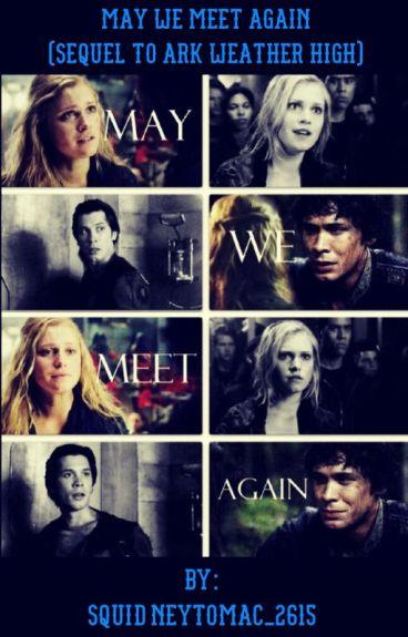 May We Meet Again (Sequel To Ark Weather High) Bellarke