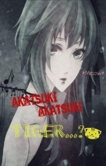 Akatsuki, Akatsuki, Tiger   ?( Naruto/Akatsuki Fanfic