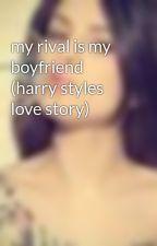 my rival is my boyfriend (harry styles love story) by gitayu