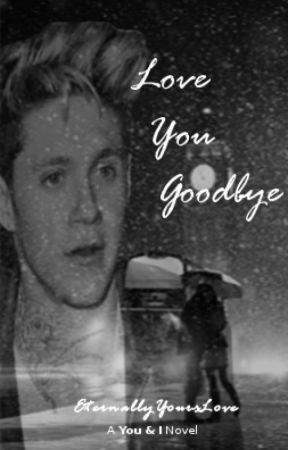 Love You Goodbye by EternallyYoursLove