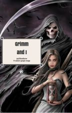 Grim and I by jay23booklover