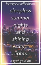 Sleepless Summer Nights And Shining City Lights ♦︎ Ryangelo AU by howsyourcoffeejesus
